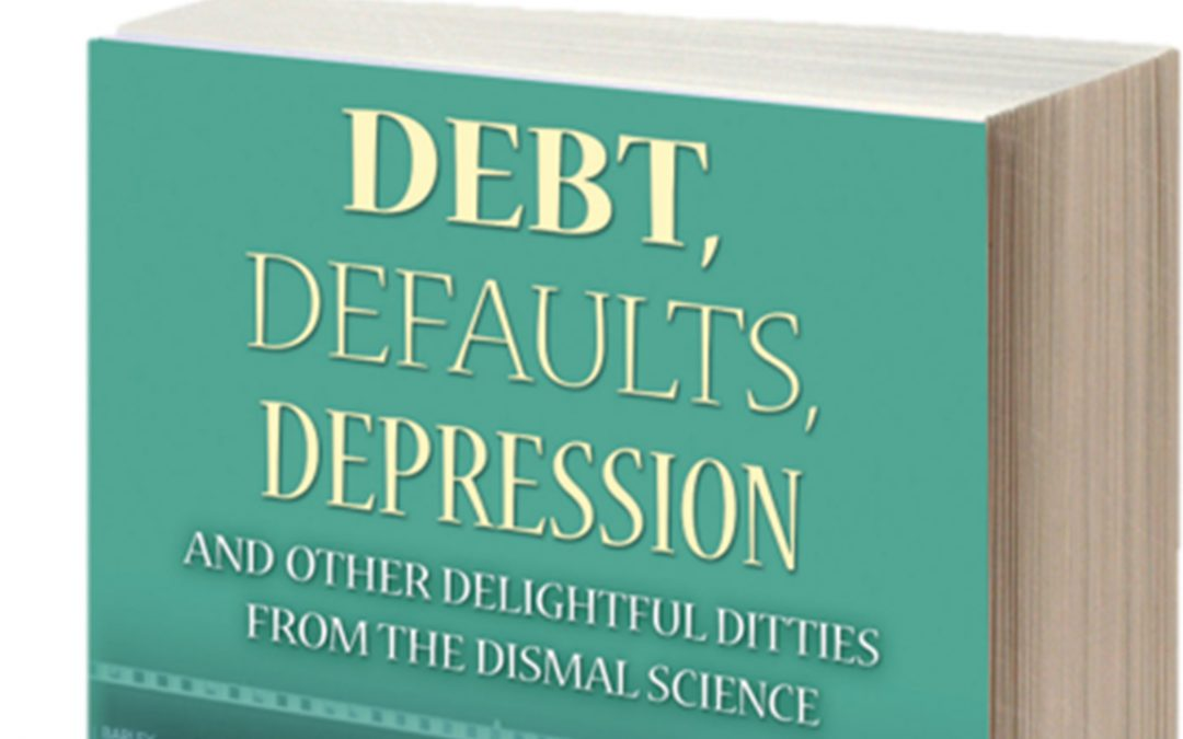 Debt, Defaults, Depression and Other Delightful Ditties from the Dismal Science Released